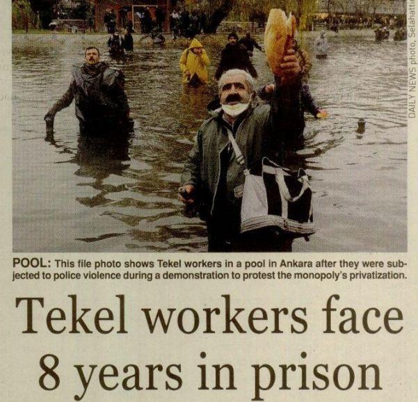 TEKEL WORKERS FACE 8 YEARS IN PRISON