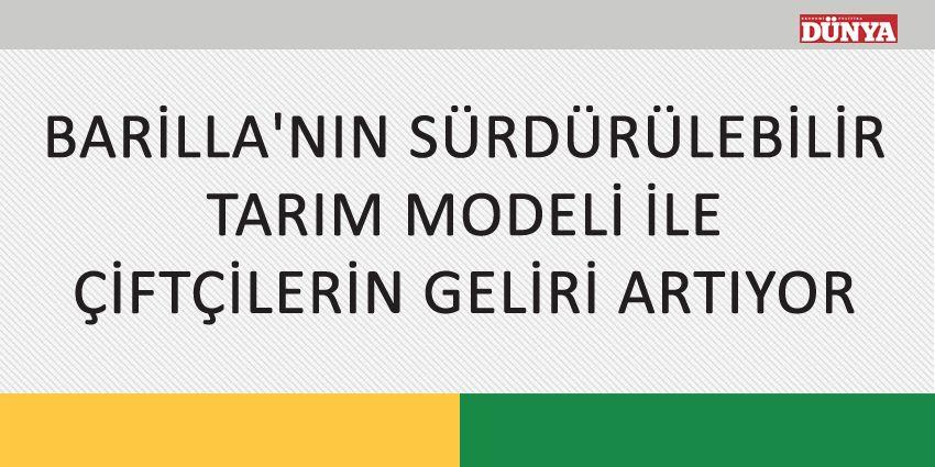 BARİLLA'NIN SÜRDÜRÜLEBİLİR TARIM MODELİ İLE ÇİFTÇİLERİN GELİRİ ARTIYOR