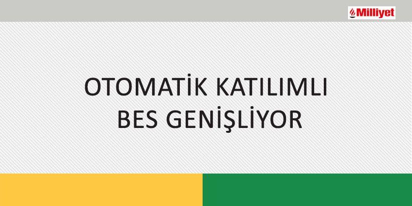 OTOMATİK KATILIMLI BES GENİŞLİYOR
