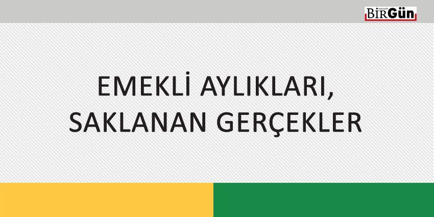 EMEKLİ AYLIKLARI, SAKLANAN GERÇEKLER