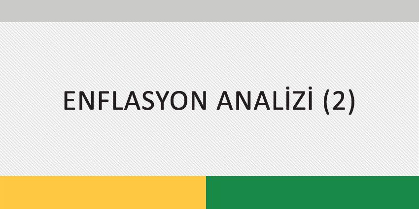 ENFLASYON ANALİZİ (2)