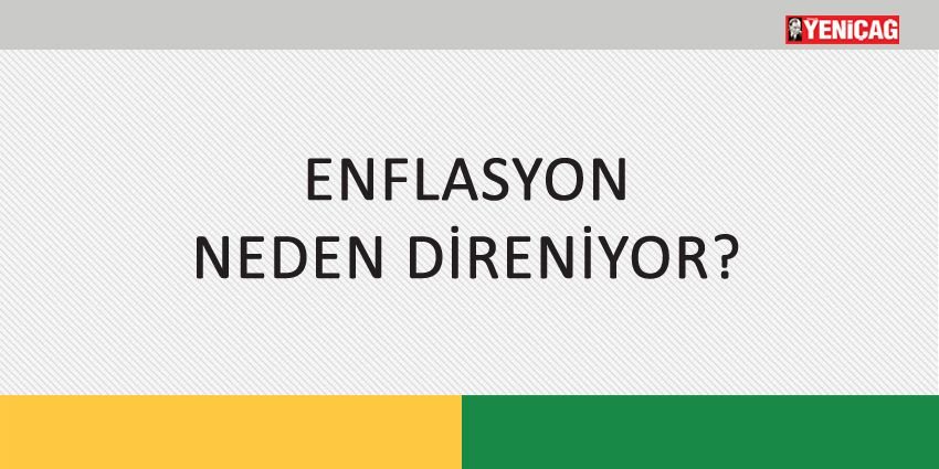 ENFLASYON NEDEN DİRENİYOR?
