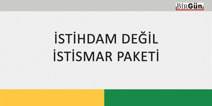 İSTİHDAM DEĞİL İSTİSMAR PAKETİ