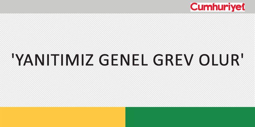 'YANITIMIZ GENEL GREV OLUR'