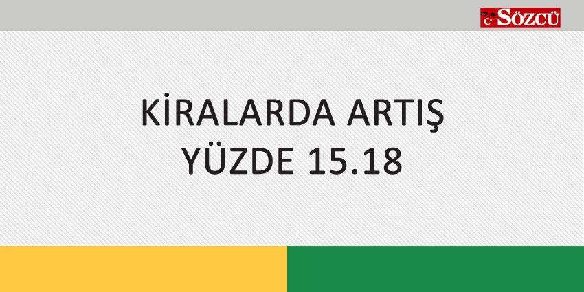 KİRALARDA ARTIŞ YÜZDE 15.18