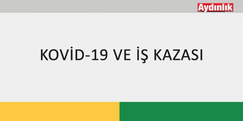 KOVİD-19 VE İŞ KAZASI