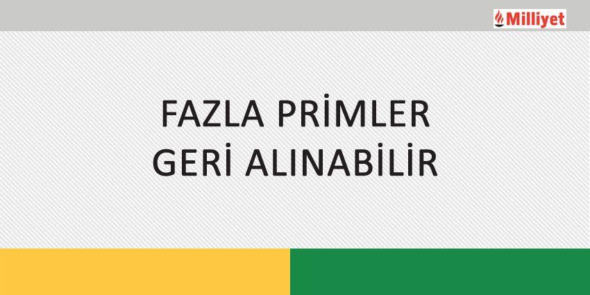 FAZLA PRİMLER GERİ ALINABİLİR
