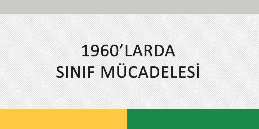 1960'LARDA SINIF MÜCADELESİ