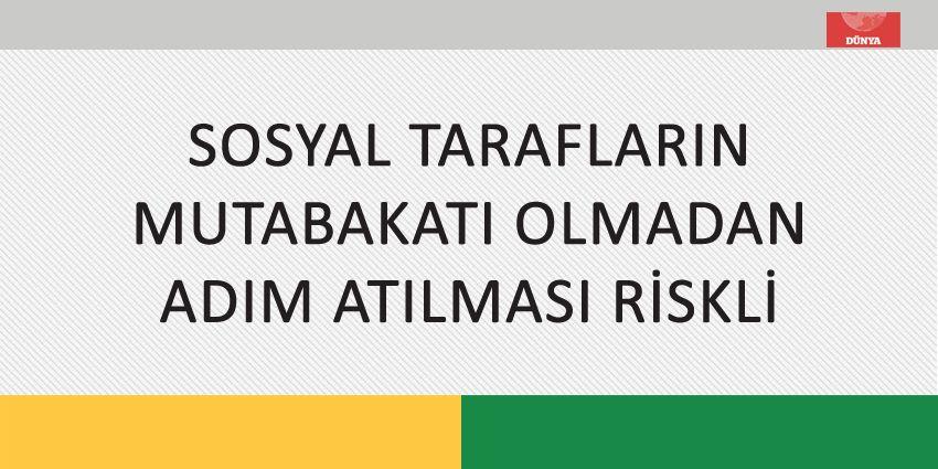 SOSYAL TARAFLARIN MUTABAKATI OLMADAN ADIM ATILMASI RİSKLİ