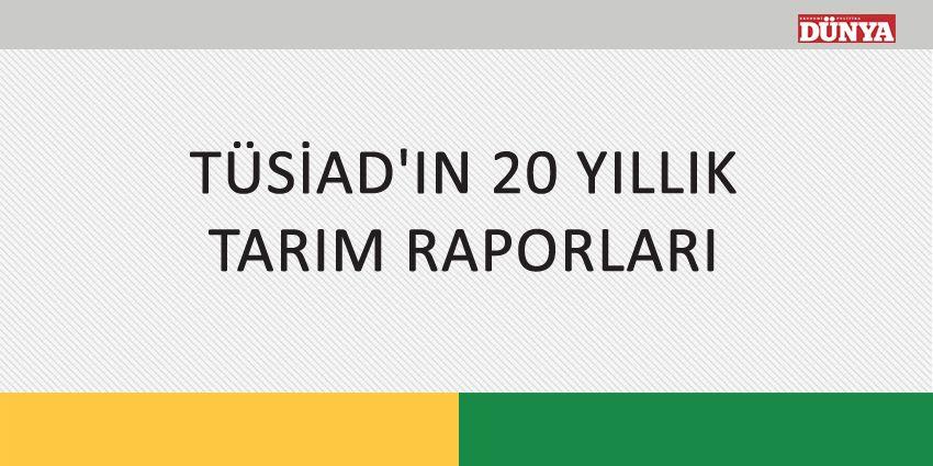 TÜSİAD'IN 20 YILLIK TARIM RAPORLARI
