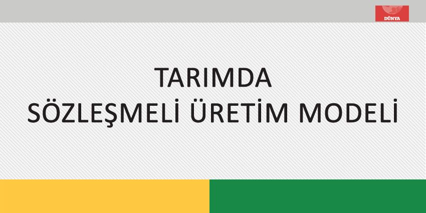 TARIMDA SÖZLEŞMELİ ÜRETİM MODELİ