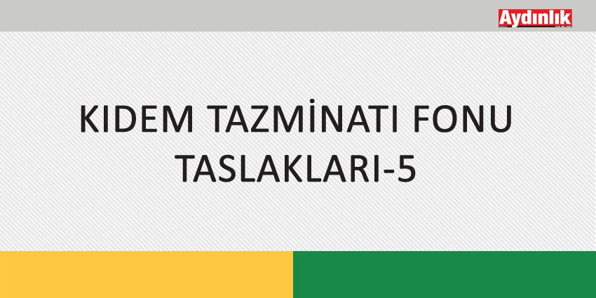 KIDEM TAZMİNATI FONU TASLAKLARI-5