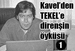 KAVEL'DEN TEKEL'E, DİRENİŞİN ÖYKÜSÜ -1-