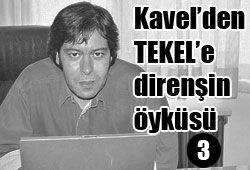 KAVEL'DEN TEKEL'E, DİRENİŞİN ÖYKÜSÜ -3-