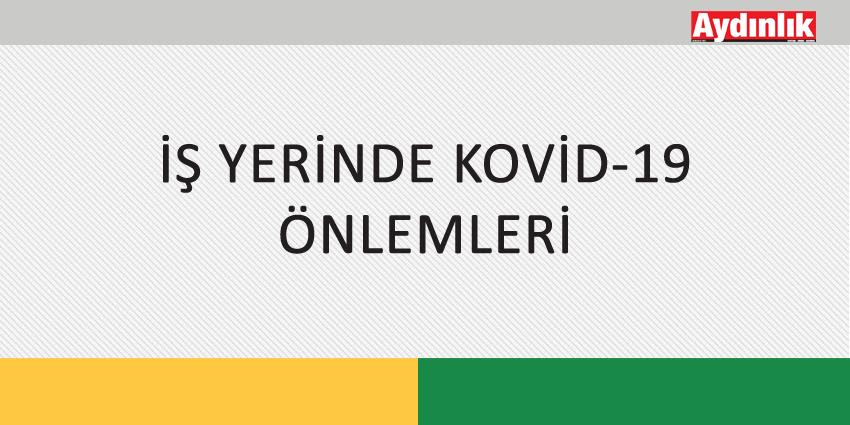 İŞ YERİNDE KOVİD-19 ÖNLEMLERİ