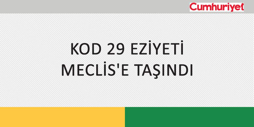 KOD 29 EZİYETİ MECLİS'E TAŞINDI