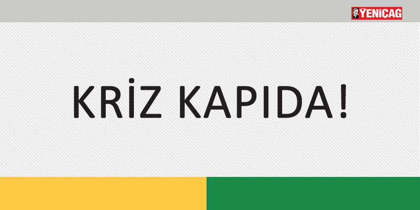 KRİZ KAPIDA!