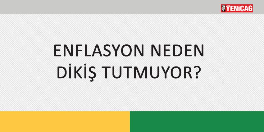 ENFLASYON NEDEN DİKİŞ TUTMUYOR?
