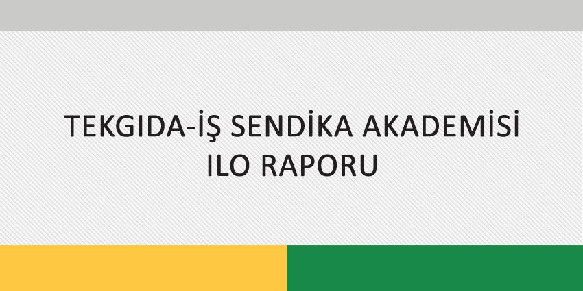 TEKGIDA-İŞ SENDİKA AKADEMİSİ ILO RAPORU