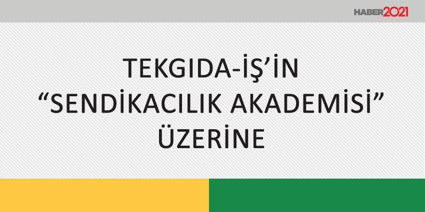 """TEKGIDA-İŞ'İN """"SENDİKACILIK AKADEMİSİ"""" ÜZERİNE"""