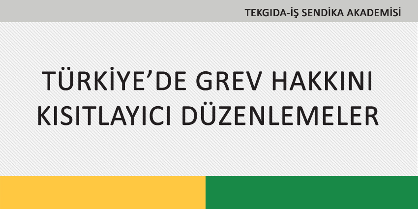 TÜRKİYE'DE GREV HAKKINI KISITLAYICI DÜZENLEMELER