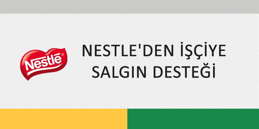NESTLE'DEN İŞÇİYE SALGIN DESTEĞİ