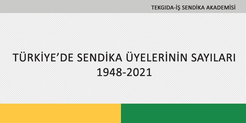 TÜRKİYE'DE SENDİKA ÜYELERİNİN SAYILARI 1948-2021