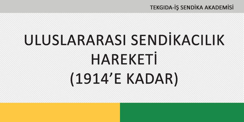 ULUSLARARASI SENDİKACILIK HAREKETİ (1914'E KADAR)